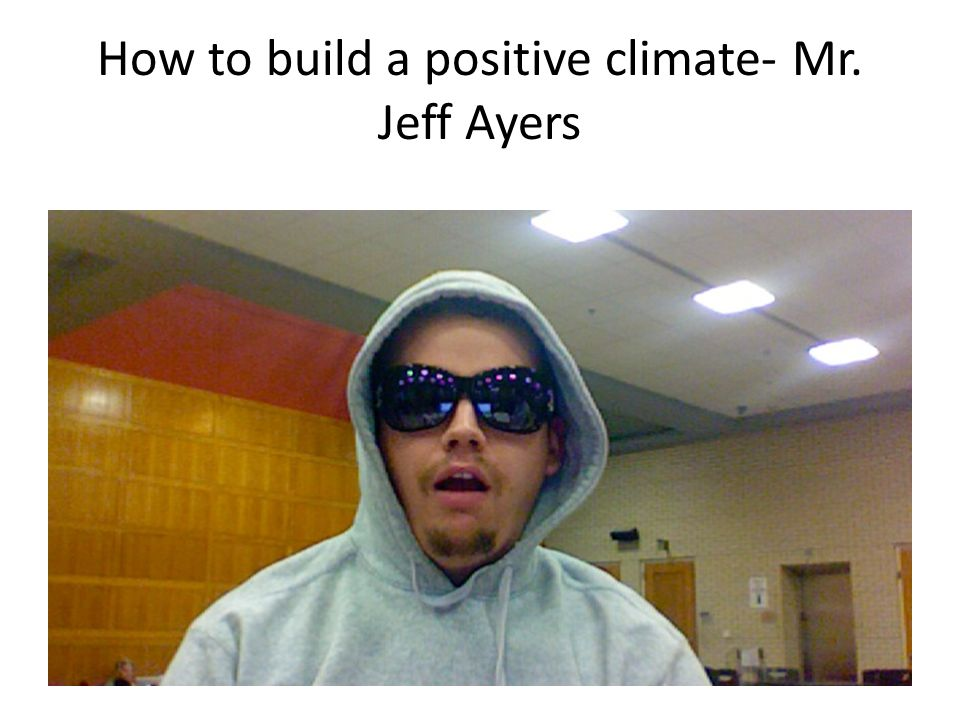 How to build a positive climate- Mr. Jeff Ayers
