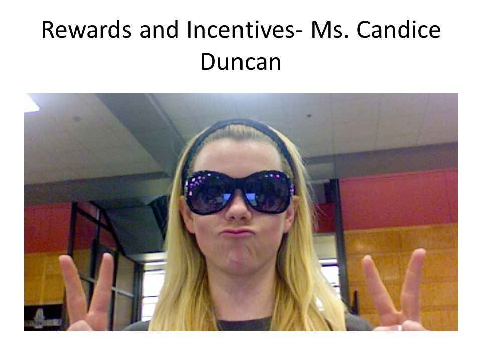 Rewards and Incentives- Ms. Candice Duncan