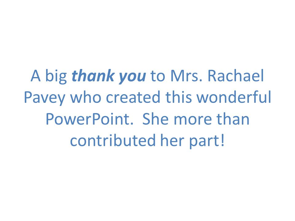 A big thank you to Mrs. Rachael Pavey who created this wonderful PowerPoint.