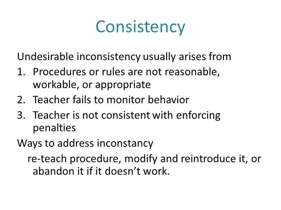 Consistency Undesirable inconsistency usually arises from