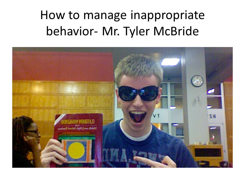 How to manage inappropriate behavior- Mr. Tyler McBride