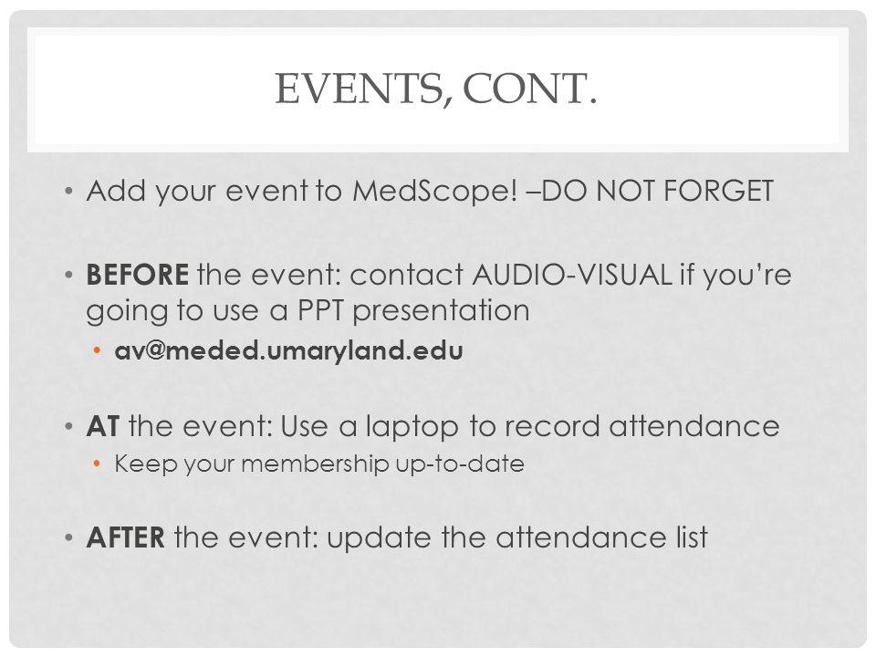 Events, Cont. Add your event to MedScope! –DO NOT FORGET