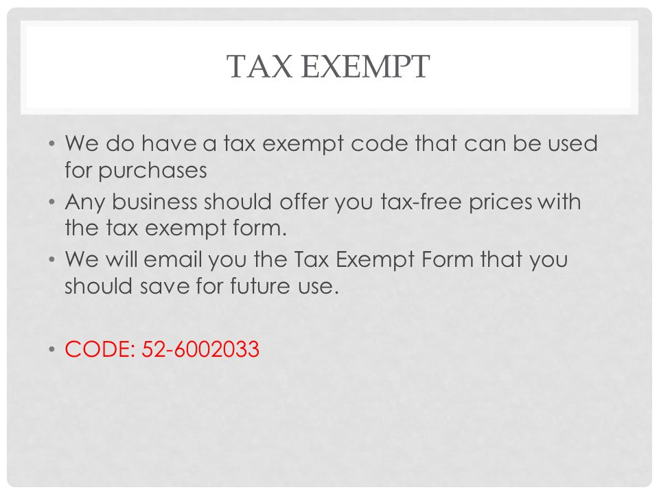 Tax Exempt We do have a tax exempt code that can be used for purchases