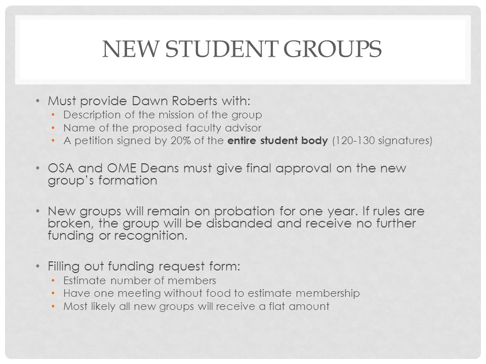New student groups Must provide Dawn Roberts with: