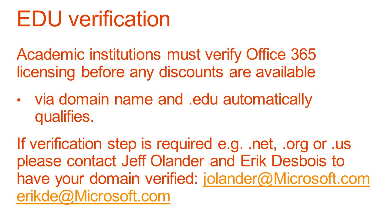 EDU verification Academic institutions must verify Office 365 licensing before any discounts are available.