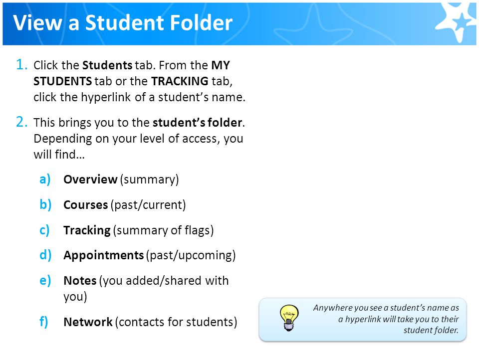 View a Student Folder Click the Students tab. From the MY STUDENTS tab or the TRACKING tab, click the hyperlink of a student's name.