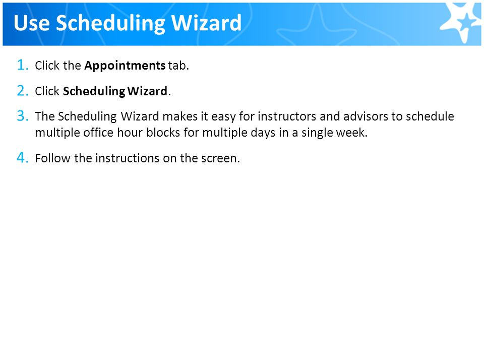 Use Scheduling Wizard Click the Appointments tab.