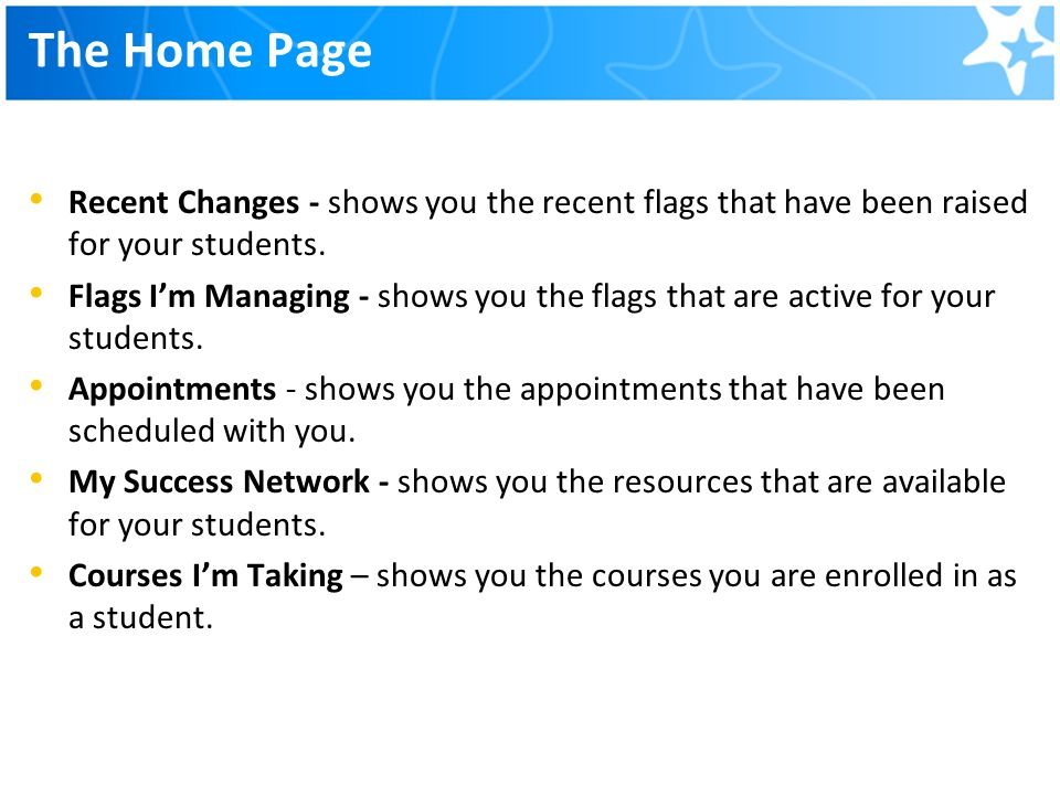 The Home Page Recent Changes - shows you the recent flags that have been raised for your students.