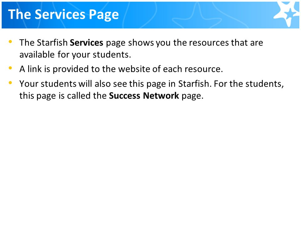 The Services Page The Starfish Services page shows you the resources that are available for your students.