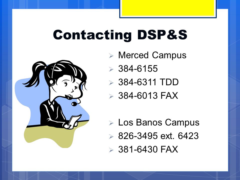 Contacting DSP&S Merced Campus 384-6155 384-6311 TDD 384-6013 FAX