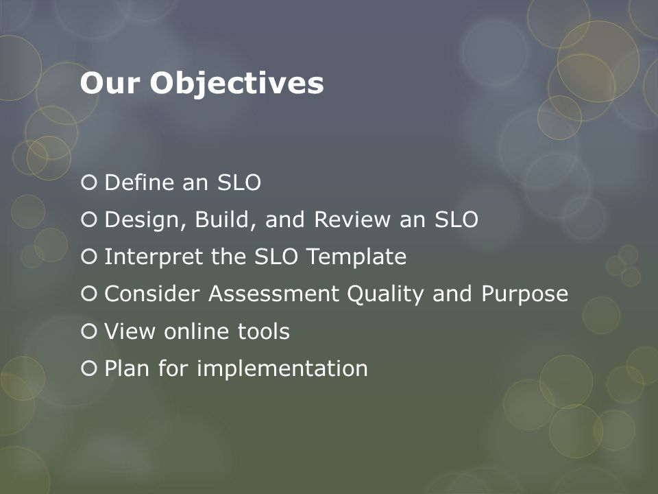 Our Objectives Define an SLO Design, Build, and Review an SLO