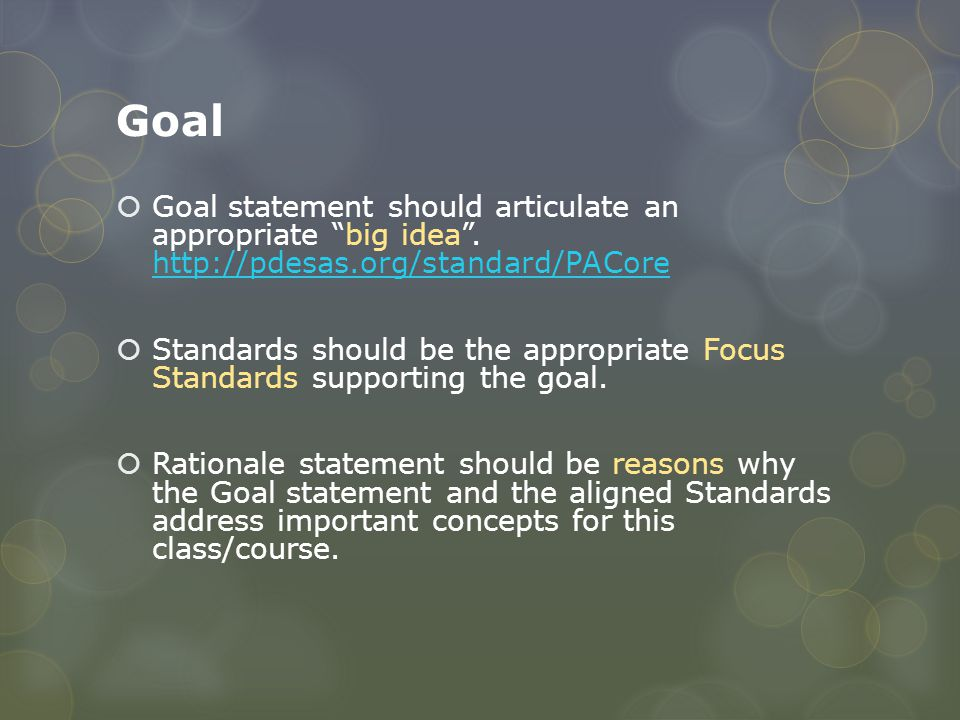 Goal Goal statement should articulate an appropriate big idea . http://pdesas.org/standard/PACore.