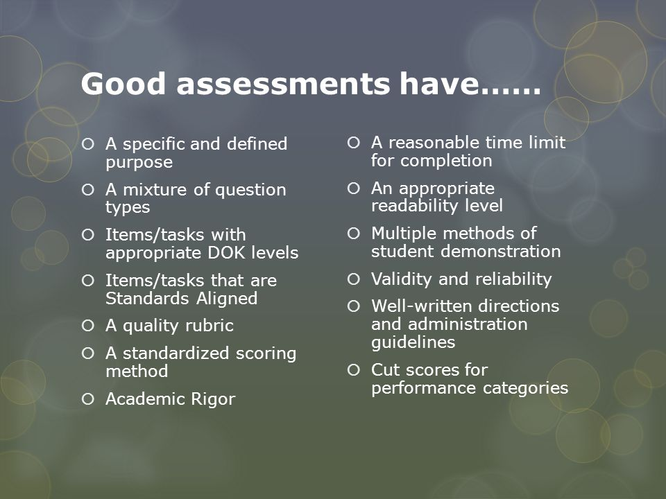 Good assessments have……