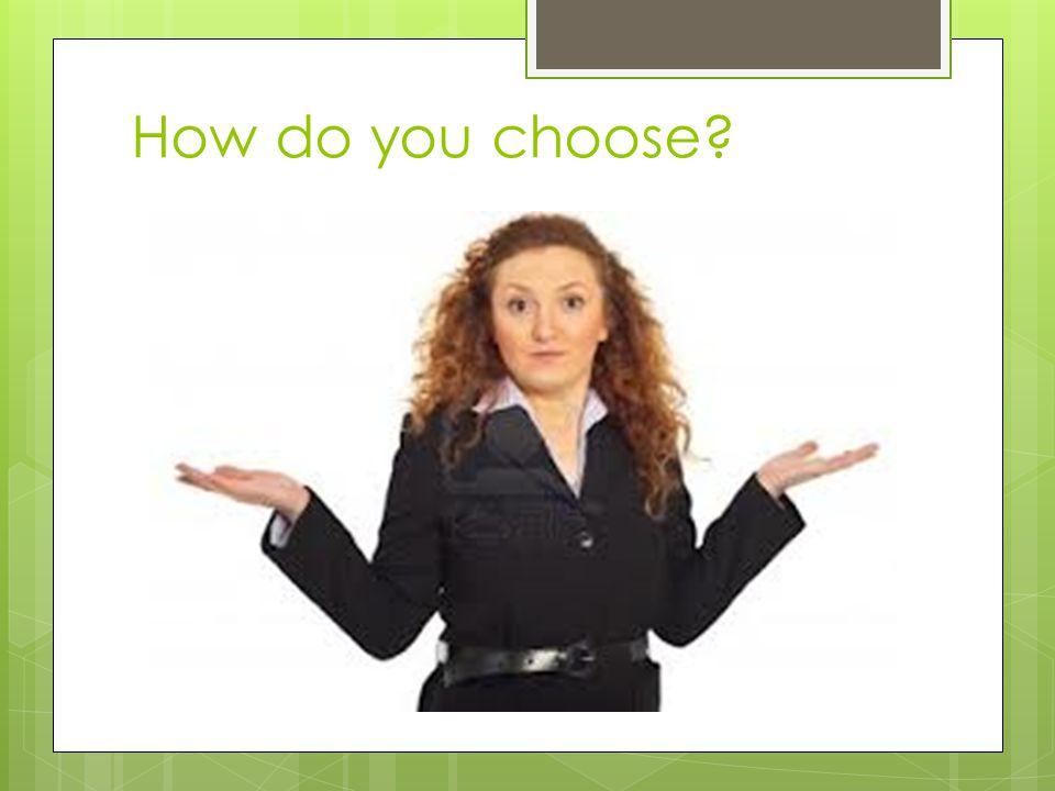 How do you choose