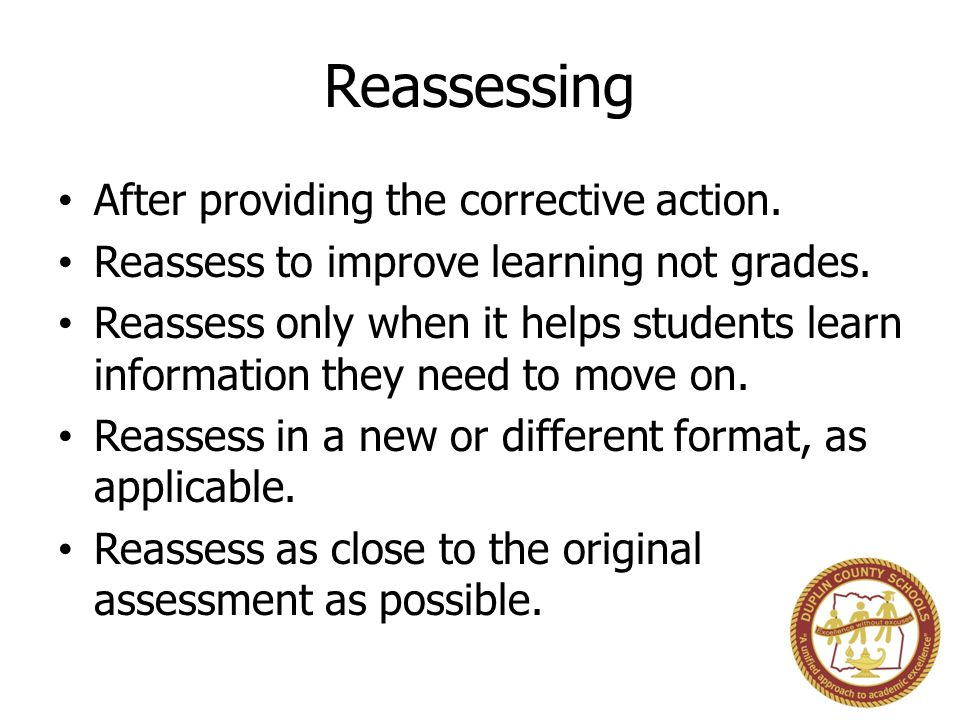 Reassessing After providing the corrective action.