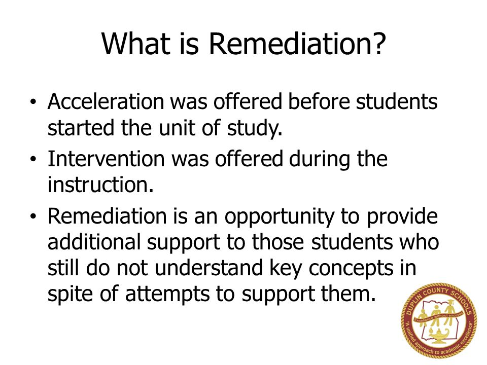 What is Remediation Acceleration was offered before students started the unit of study. Intervention was offered during the instruction.