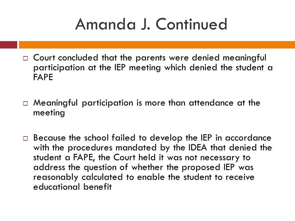 Amanda J. Continued Court concluded that the parents were denied meaningful participation at the IEP meeting which denied the student a FAPE.
