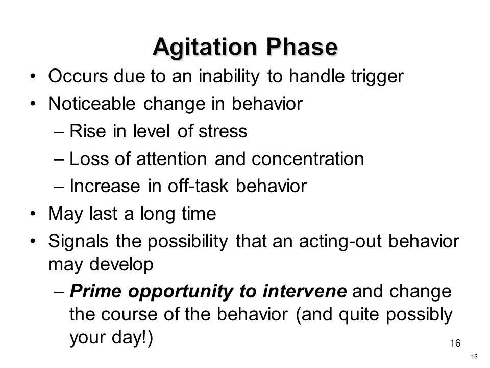 Agitation Phase Occurs due to an inability to handle trigger