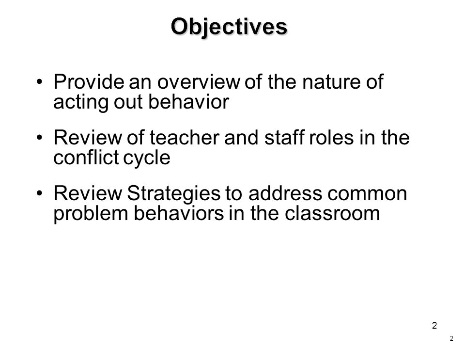 Objectives Provide an overview of the nature of acting out behavior