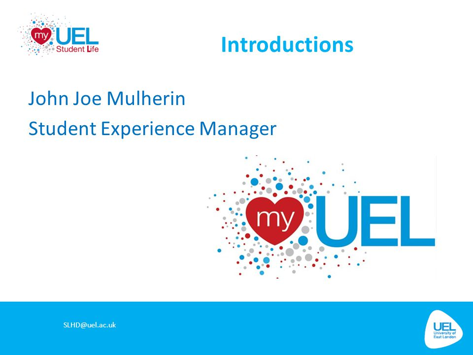 Introductions John Joe Mulherin Student Experience Manager