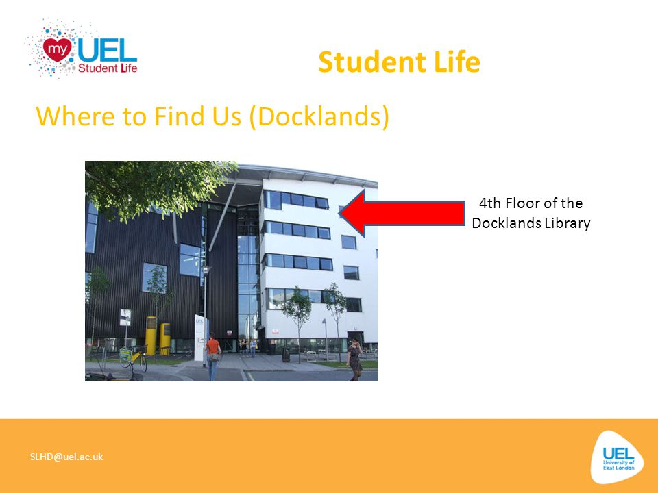 Student Life Where to Find Us (Docklands) 4th Floor of the