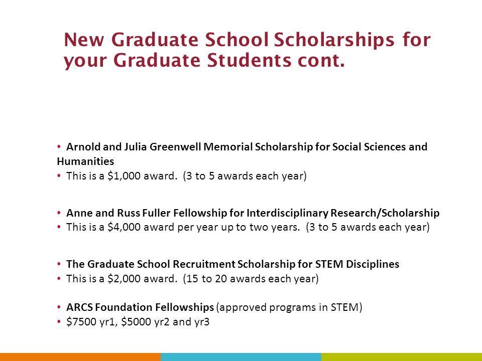 New Graduate School Scholarships for your Graduate Students cont.