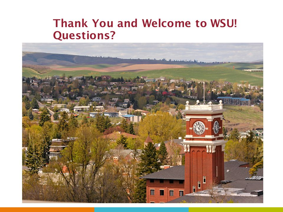 Thank You and Welcome to WSU! Questions