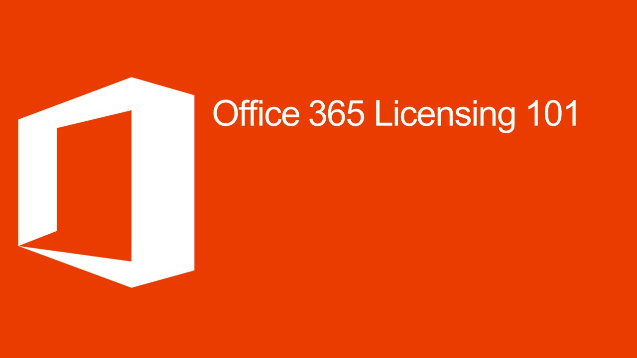 Office 365 Licensing 101 Microsoft Office 4/10/2017