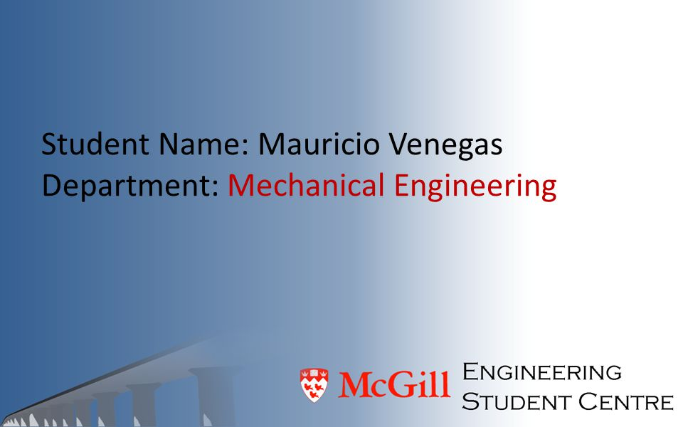 Student Name: Mauricio Venegas Department: Mechanical Engineering