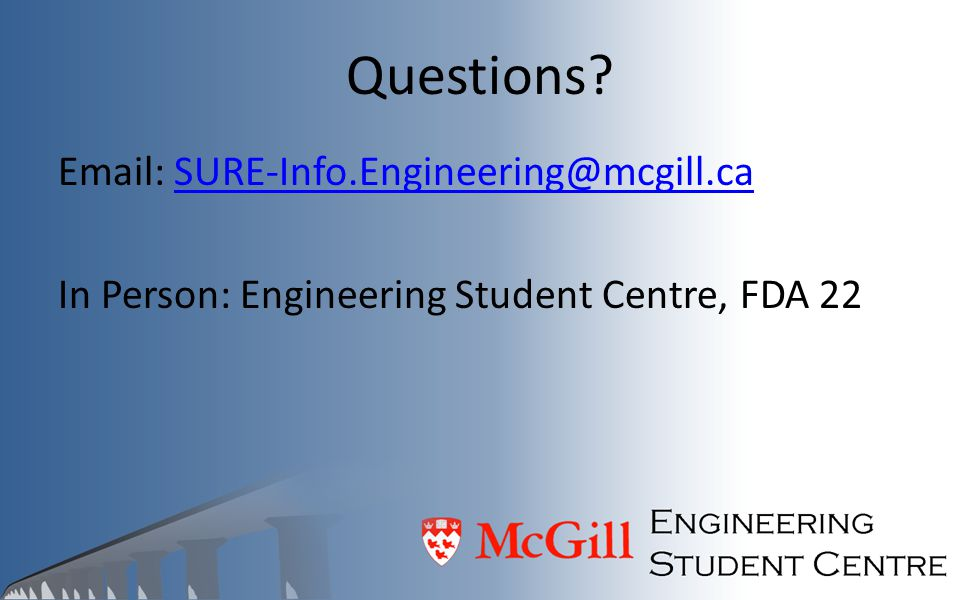 Questions   In Person: Engineering Student Centre, FDA 22