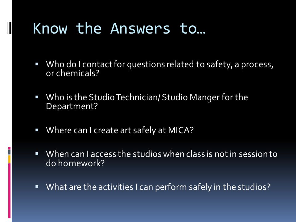 Know the Answers to… Who do I contact for questions related to safety, a process, or chemicals