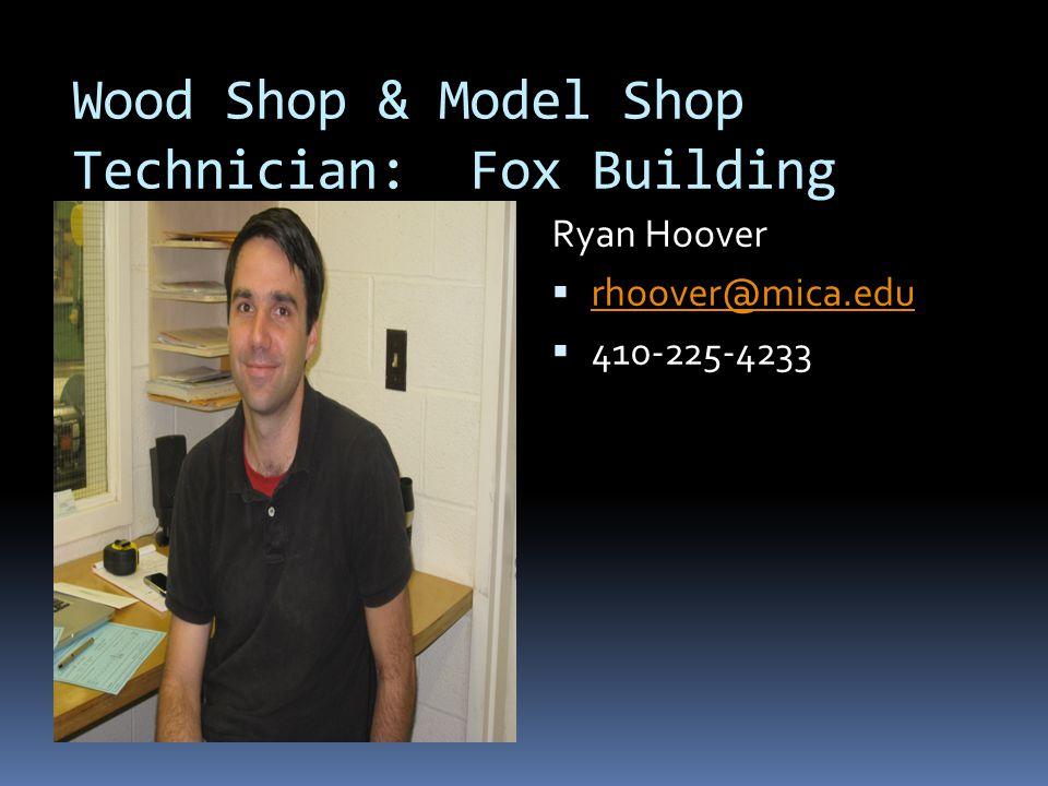 Wood Shop & Model Shop Technician: Fox Building