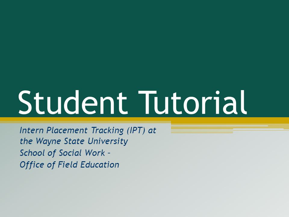 Student Tutorial Intern Placement Tracking (IPT) at the Wayne State University. School of Social Work –
