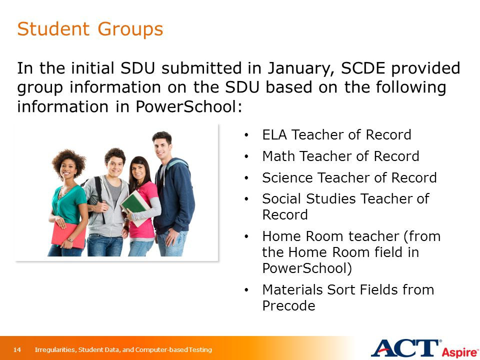 Student Groups In the initial SDU submitted in January, SCDE provided group information on the SDU based on the following information in PowerSchool: