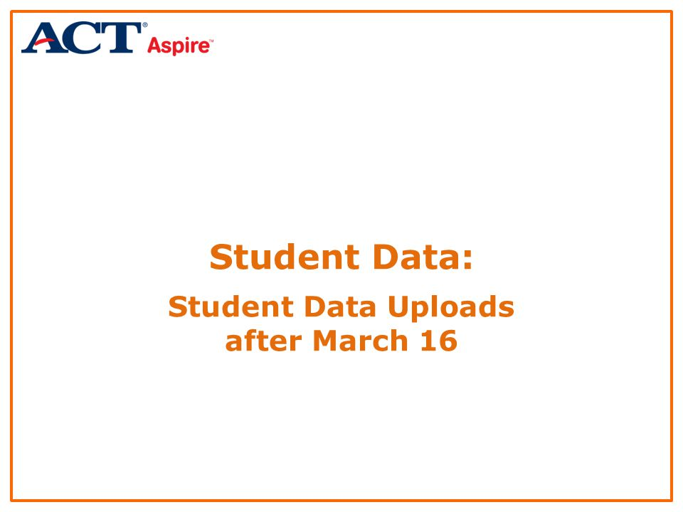 Student Data: Student Data Uploads after March 16