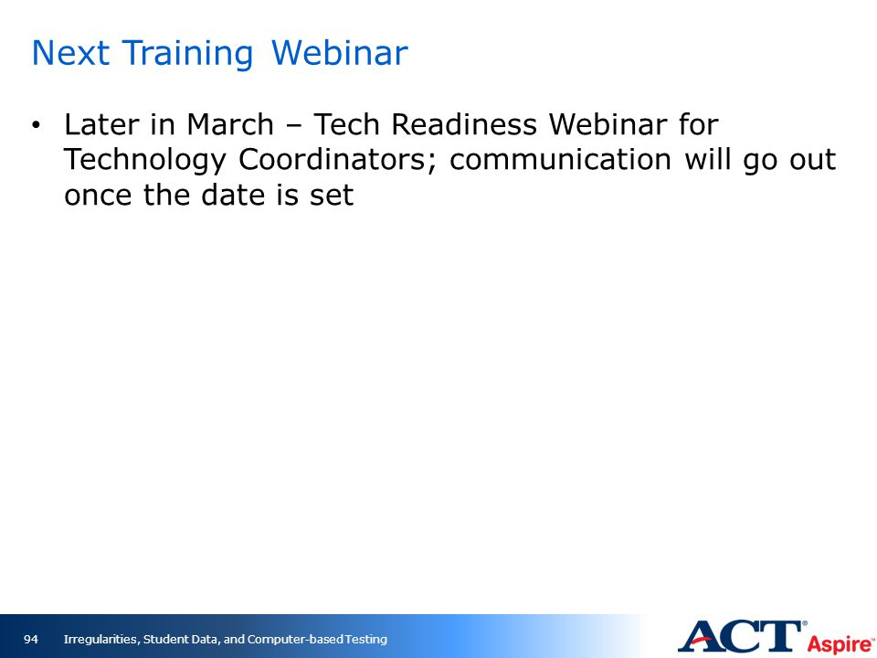 Next Training Webinar Later in March – Tech Readiness Webinar for Technology Coordinators; communication will go out once the date is set.