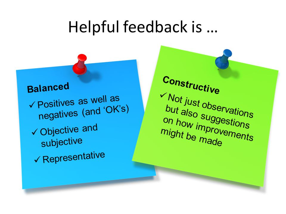 Helpful feedback is … Balanced Constructive