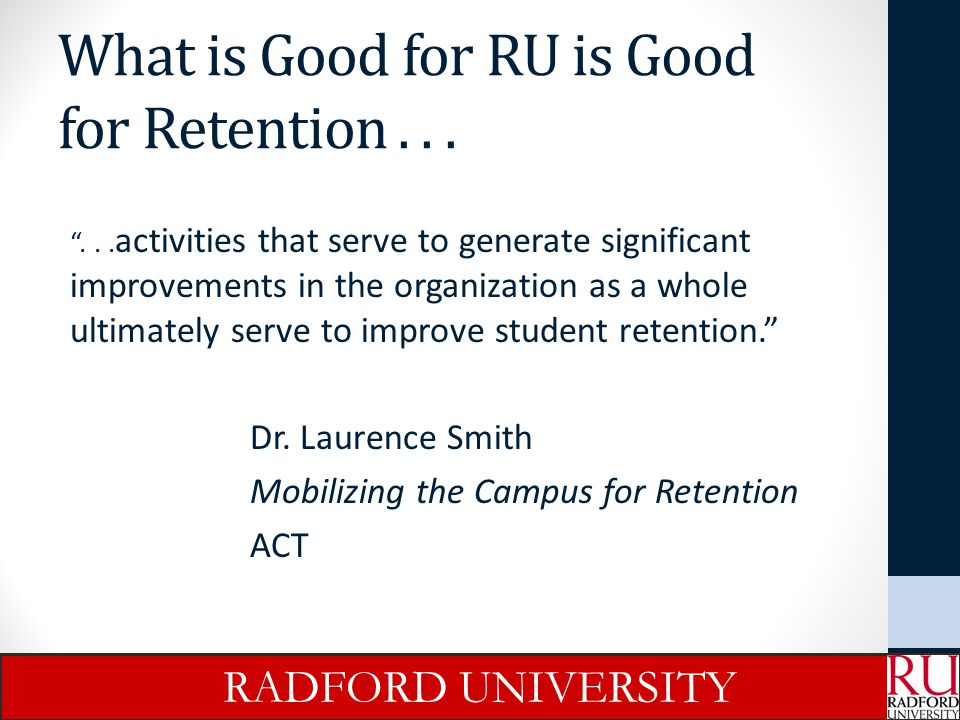What is Good for RU is Good for Retention . . .