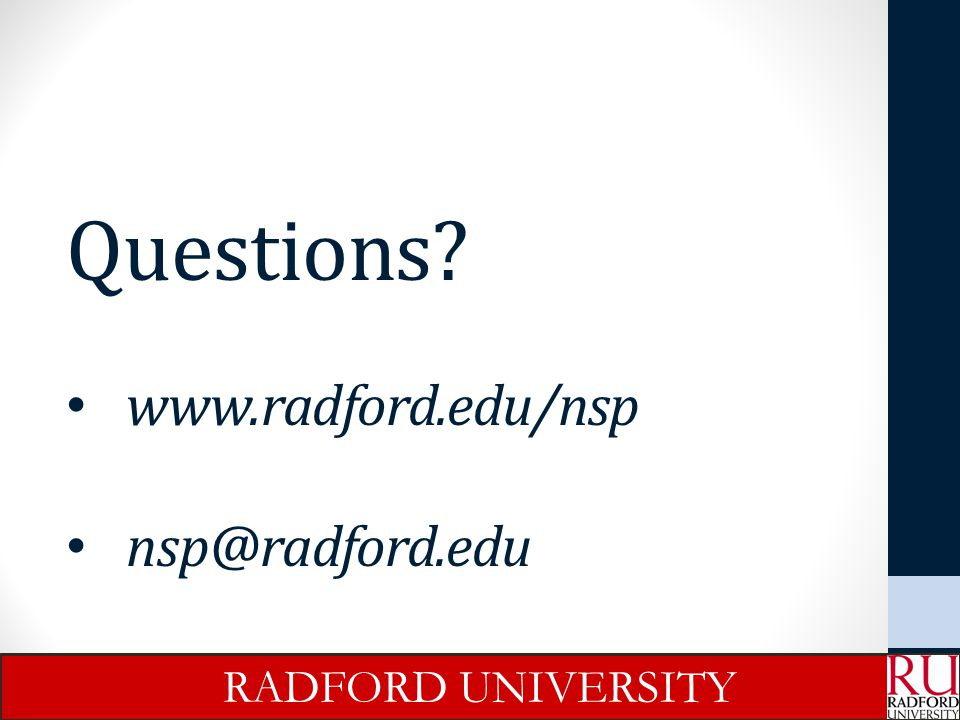 Questions www.radford.edu/nsp nsp@radford.edu RADFORD UNIVERSITY
