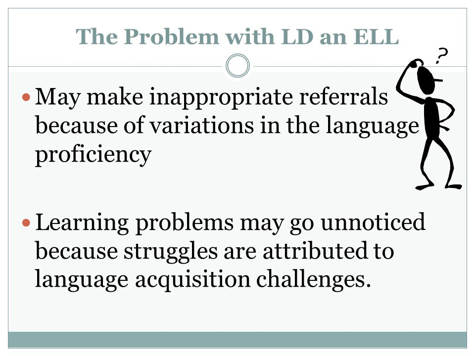 The Problem with LD an ELL