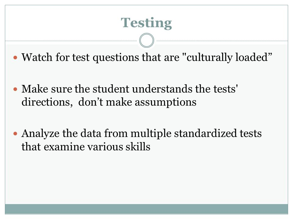 Testing Watch for test questions that are culturally loaded