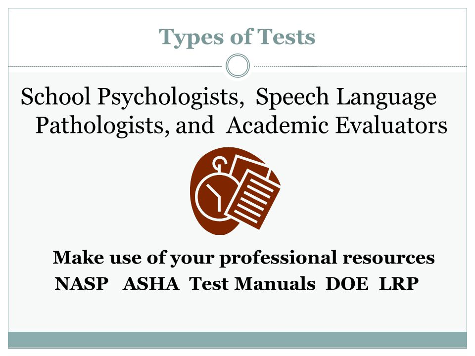 Make use of your professional resources NASP ASHA Test Manuals DOE LRP