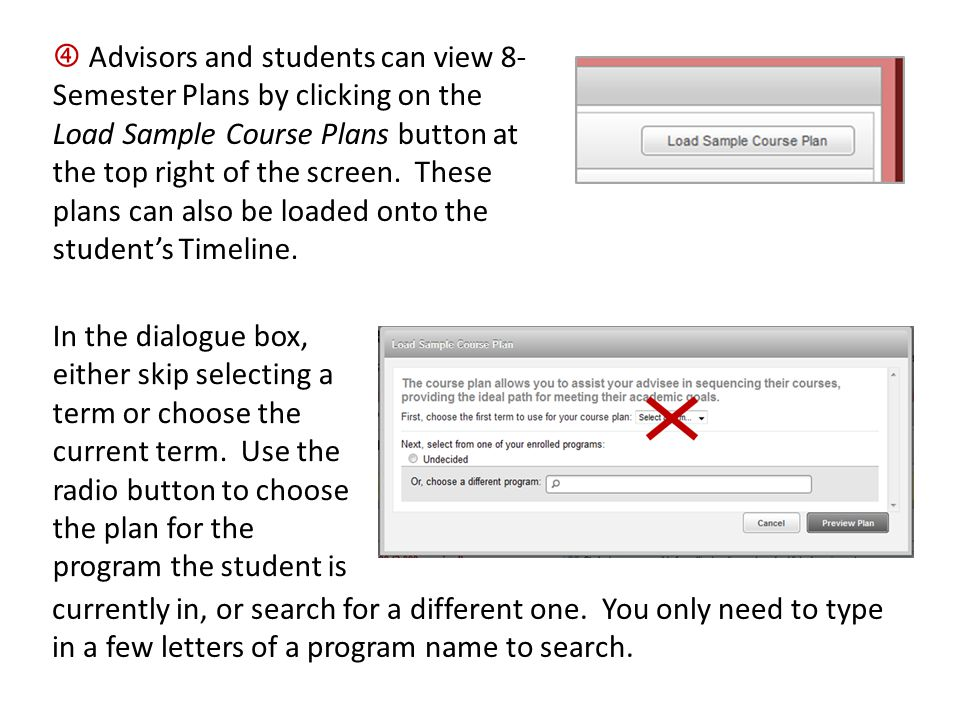  Advisors and students can view 8-Semester Plans by clicking on the Load Sample Course Plans button at the top right of the screen. These plans can also be loaded onto the student's Timeline.