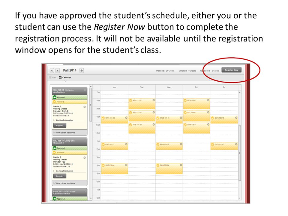 If you have approved the student's schedule, either you or the student can use the Register Now button to complete the registration process.