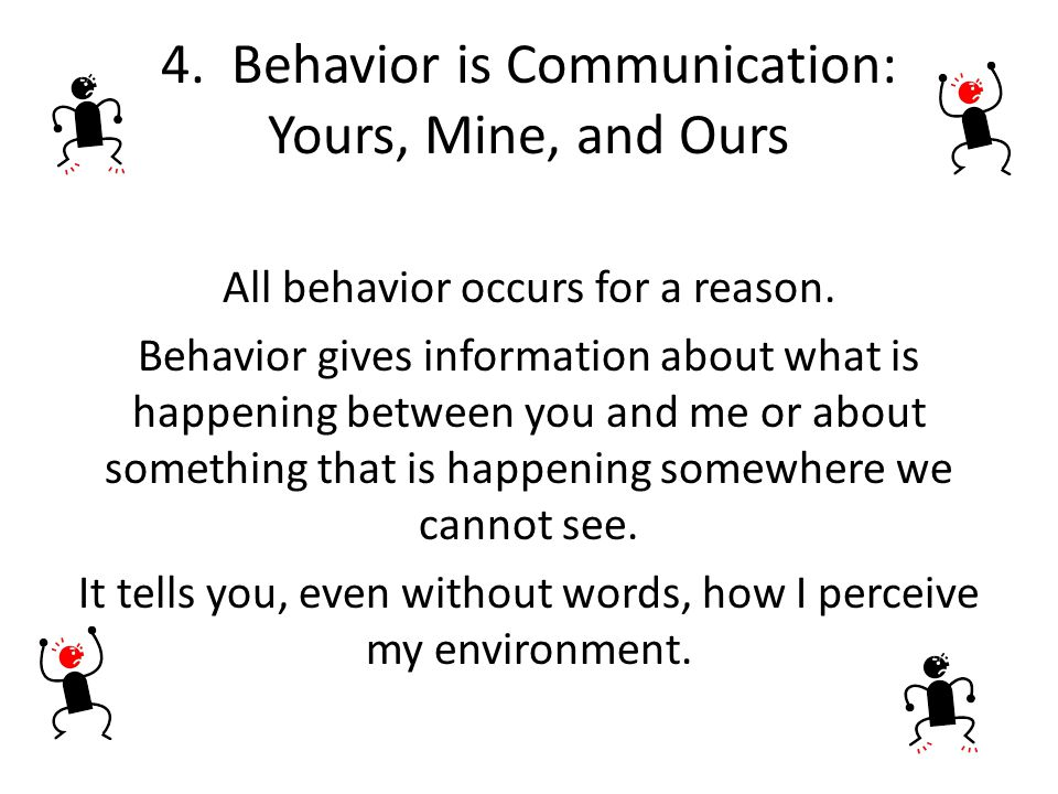 4. Behavior is Communication: Yours, Mine, and Ours