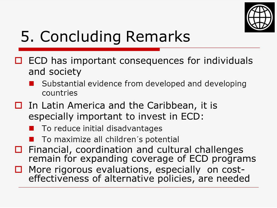 5. Concluding Remarks ECD has important consequences for individuals and society. Substantial evidence from developed and developing countries.