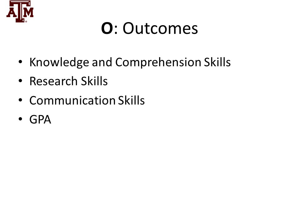 O: Outcomes Knowledge and Comprehension Skills Research Skills
