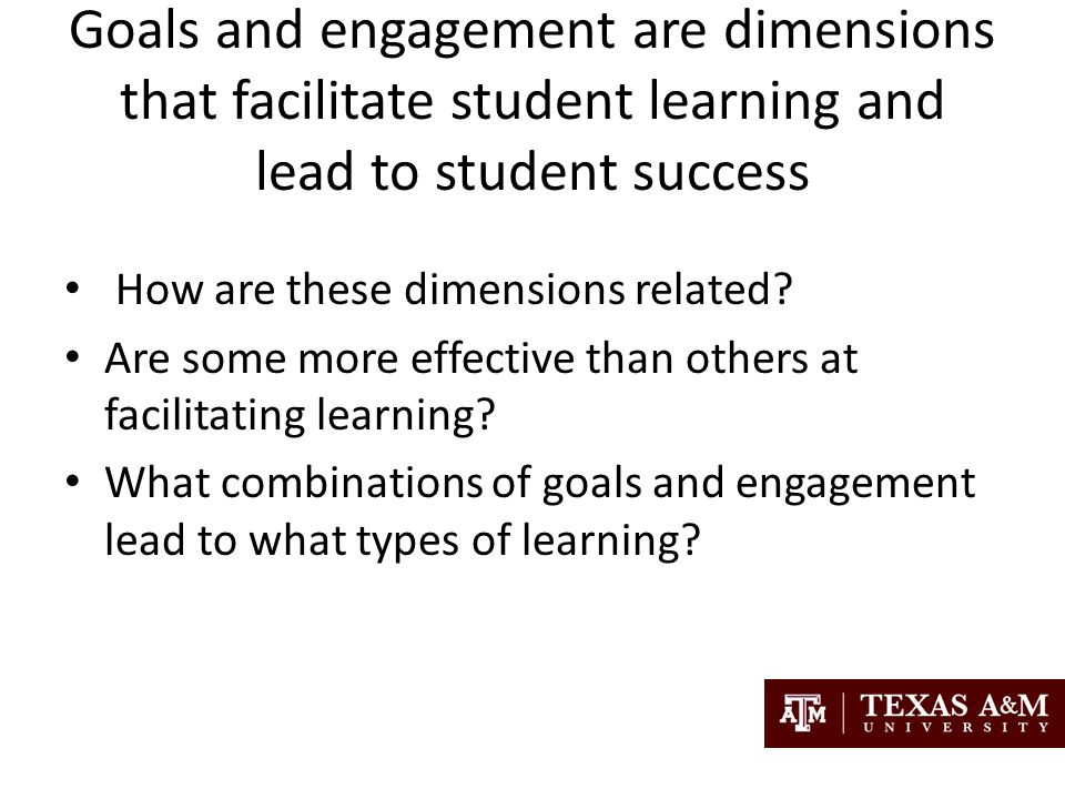 Goals and engagement are dimensions that facilitate student learning and lead to student success