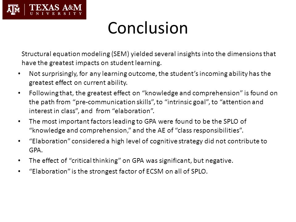 Conclusion Structural equation modeling (SEM) yielded several insights into the dimensions that have the greatest impacts on student learning.