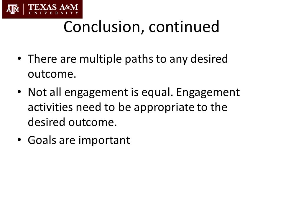 Conclusion, continued There are multiple paths to any desired outcome.